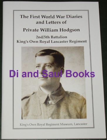The First World War Diaries and Letters of Private William Hodgson (King's Own Royal Lancaster Reg)